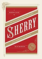 Sherry: A Modern Guide to the Wine…