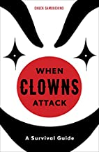 When Clowns Attack: A Survival Guide by…
