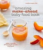 The Amazing Make-Ahead Baby Food Book: Make…