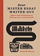 Dear Mister Essay Writer Guy: Advice and…