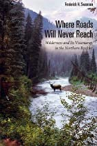 Where Roads Will Never Reach: Wilderness and…