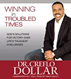 Dollar, Creflo: Winning in Troubled Times: God's Solutions for Victory Over Life's Toughest Challenges