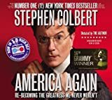 Colbert, Stephen: America Again: Re-becoming the Greatness We Never Weren't