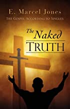 The Naked Truth by E. Marcel Jones