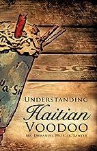 Understanding Haitian Voodoo by Jr. Lawyer…
