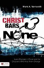 Christ Bars None by Mark A. Vernarelli