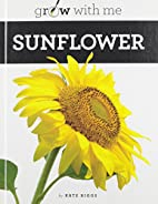 Sunflower (Grow With Me) by Kate Riggs