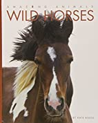 Wild Horses (Amazing Animals) by Kate Riggs