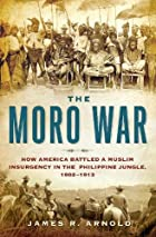 The Moro War: How America Battled a Muslim…