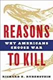 Rubenstein, Richard E.: Reasons to Kill: Why Americans Choose War