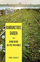 Rambunctious Garden: Saving Nature in a…