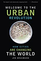 Welcome to the Urban Revolution: How Cities…