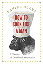 How to Cook Like a Man: A Memoir of Cookbook…