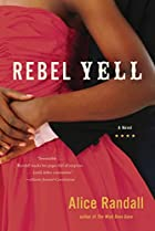Rebel Yell: A Novel by Alice Randall