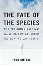 The Fate of the Species: Why the Human Race…