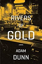 Rivers of Gold: A Novel by Adam Dunn