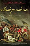 Ferling, John: Independence: The Struggle to Set America Free