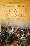 Hanson, Victor Davis: The Father of Us All: War and History, Ancient and Modern