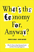 What's the Economy For, Anyway?: Why…