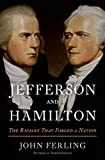 Ferling, John: Jefferson and Hamilton: The Rivalry That Forged a Nation