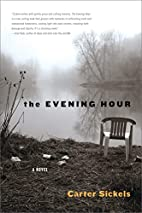 The Evening Hour: A Novel by Carter Sickels