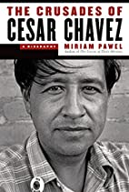 The Crusades of Cesar Chavez: A Biography by…