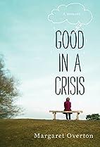 Good in a Crisis: A Memoir by Margaret…