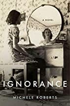 Ignorance by Michele Roberts