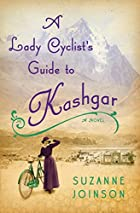 A Lady Cyclist's Guide to Kashgar: A…