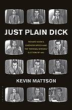 Just Plain Dick: Richard Nixon's Checkers…