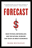 Buchanan, Mark: Forecast: What Physics, Meteorology, and the Natural Sciences Can Teach Us About Economics