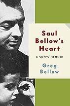 Saul Bellow's Heart: A Son's…