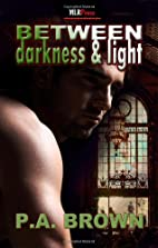 Between Darkness and Light by P. A. Brown