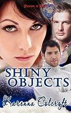 Shiny Objects by Karenna Colcroft