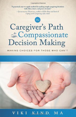 the-caregivers-path-to-compassionate-decision-making-making-choices-for-those-who-cant-home-nursing-caring