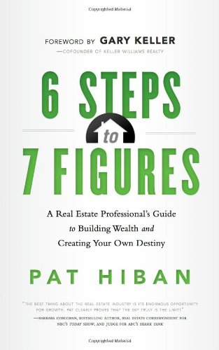6-steps-to-7-figures-a-real-estate-professionals-guide-to-building-wealth-and-creating-your-own-destiny