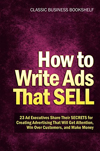 how-to-write-ads-that-sell-23-ad-executives-share-their-secrets-for-creating-advertising-that-will-get-attention-win-over-customers-and-make-money