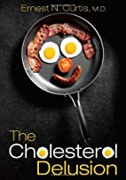 The Cholesterol Delusion by Ernest N. Curtis