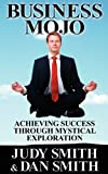 Smith, Judy: Business Mojo: Achieving Success Through Mystical Exploration