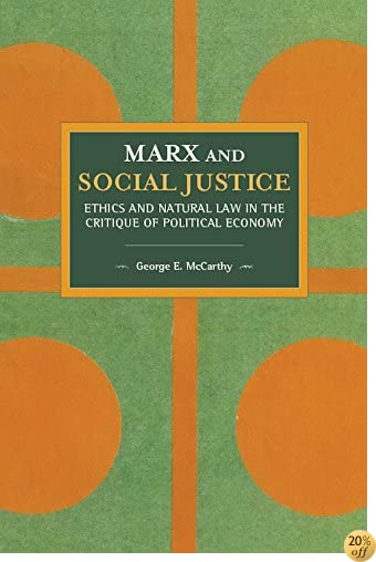 Marx and Social Justice: Ethics and Natural Law in the Critique of Political Economy (Historical Materialism)