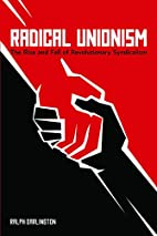 Radical Unionism: The Rise and Fall of…
