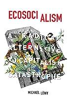 Ecosocialism: A Radical Alternative to…