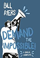 Demand the Impossible!: A Radical Manifesto…