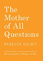 The Mother of All Questions by Rebecca…