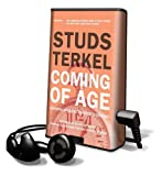 Terkel, Studs: Coming of Age: Growing Up in the Twentieth Century [With Earbuds] (Playaway Adult Nonfiction)