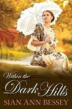 Within the Dark Hills by Sian Ann Bessey