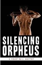 Silencing Orpheus by J. Warren