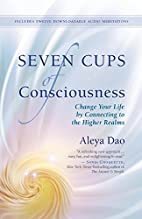 Seven Cups of Consciousness: Change Your…