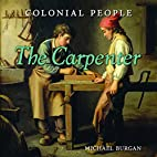 The Carpenter (Colonial People) by Michael…