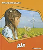 Air (Investigating Earth) by Kate Walker